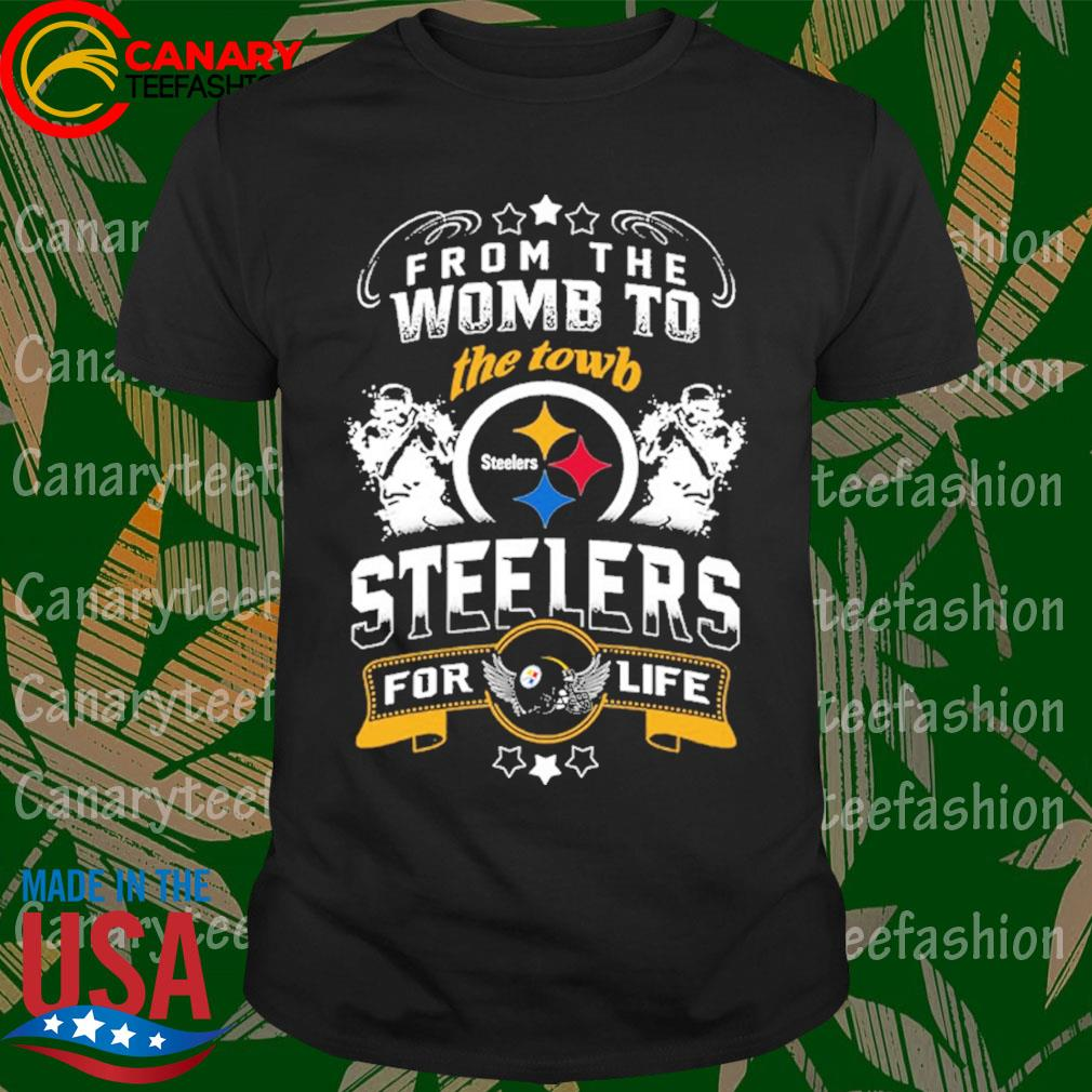 From the Womb to the towb Pittsburgh Steelers for life shirt