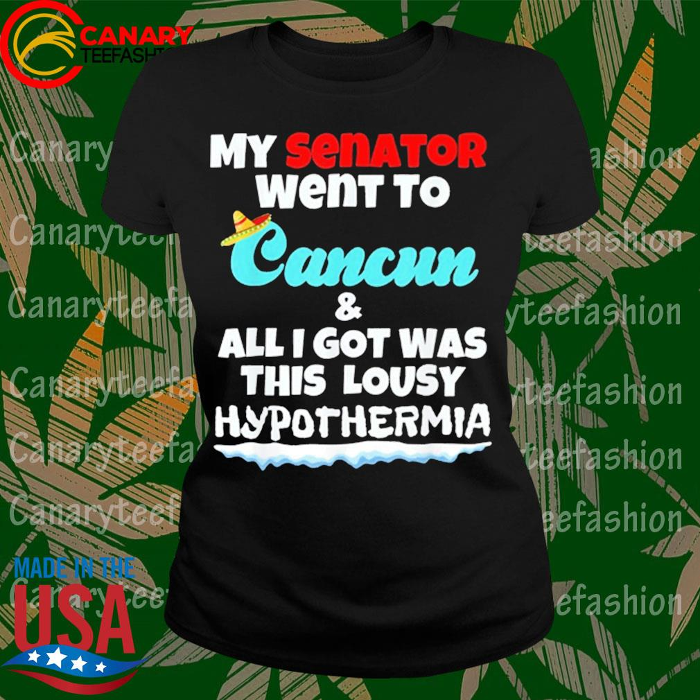 My Senator Went To Cancun & All I Got Was This Lousy Hypothermia s LadyTee