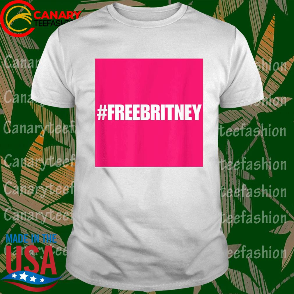 Official Free Britney #FreeBritney Hashtag FreeBritney shirt