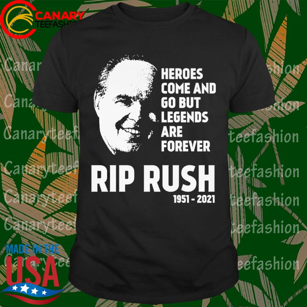 Official Heroes come and go but Legends are forever Rip Rush 1951 2021 shirt
