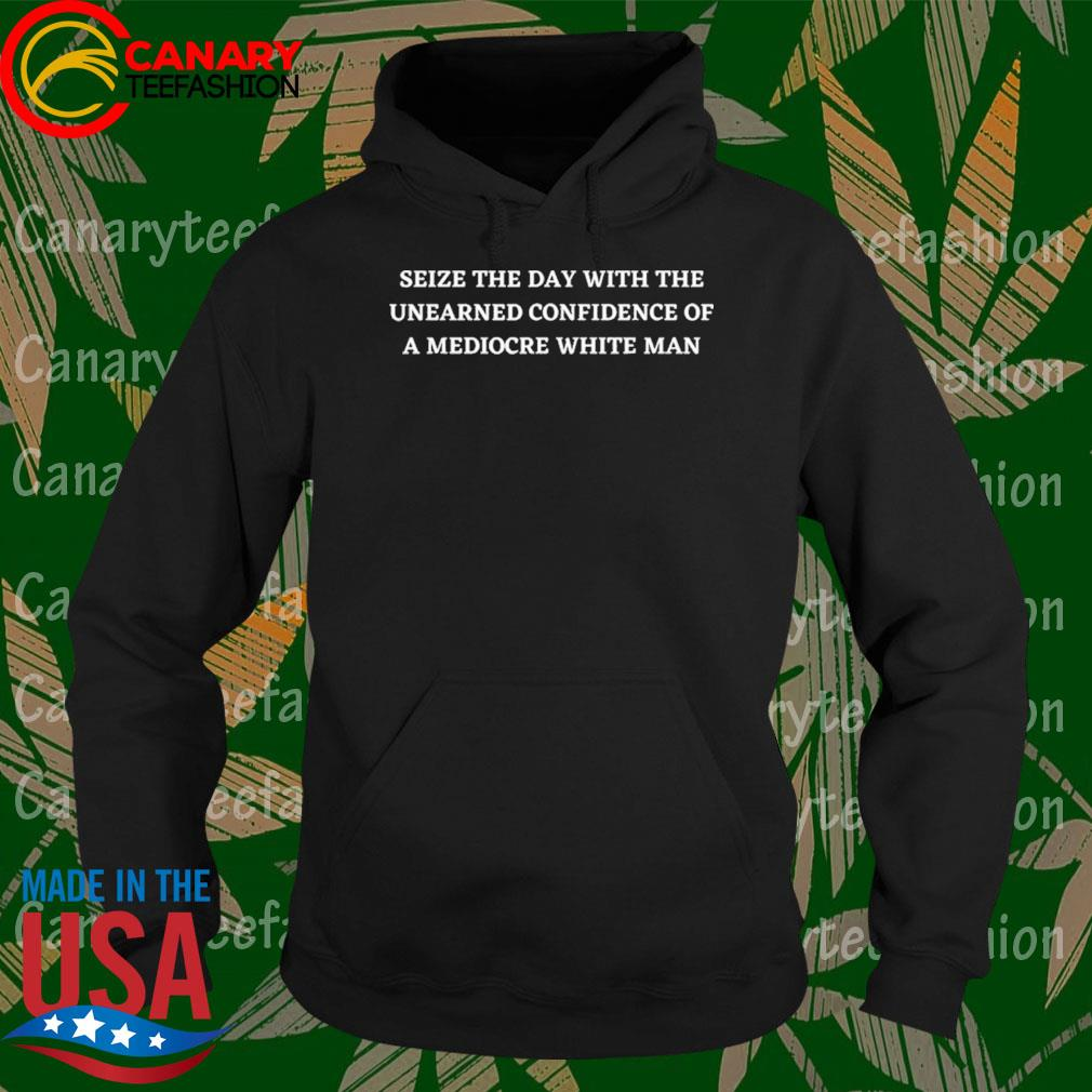 Seize The Day With The Unearned Confidence Of A White Man s Hoodie