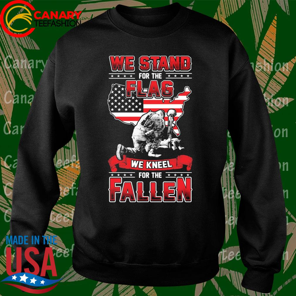 We stand for the Flag we kneel for the Fallen American flag s Sweatshirt