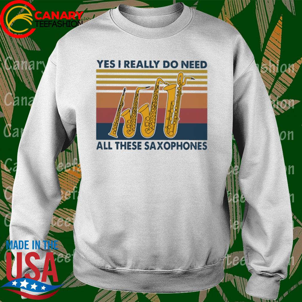 Yes I really do need all these Saxophones vintage s Sweatshirt