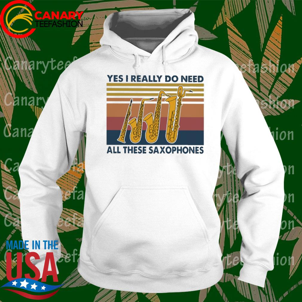 Yes I really do need all these Saxophones vintage s hoodie