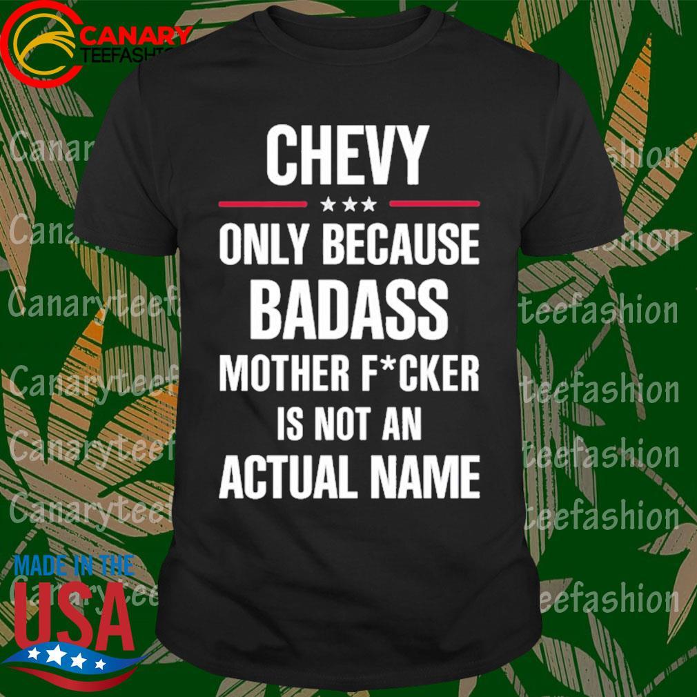 Badass chevy name funny shirt
