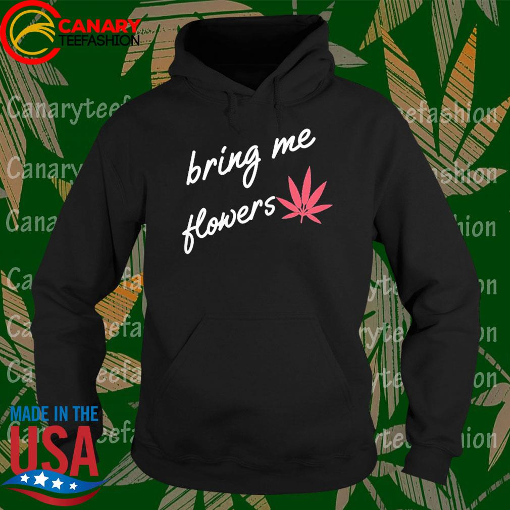 Bring me flowers funny marijuana for women 420 weed for her s Hoodie