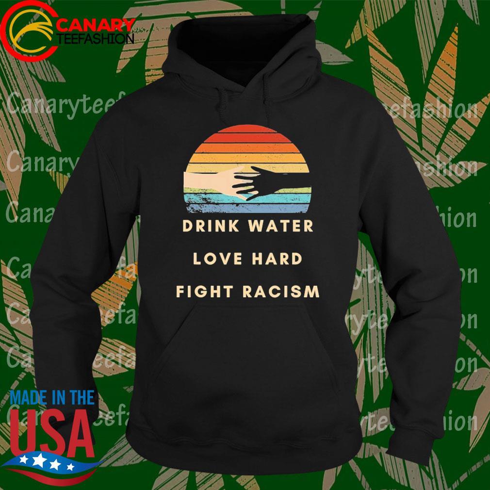 Drink water love hard fight racism retro s Hoodie