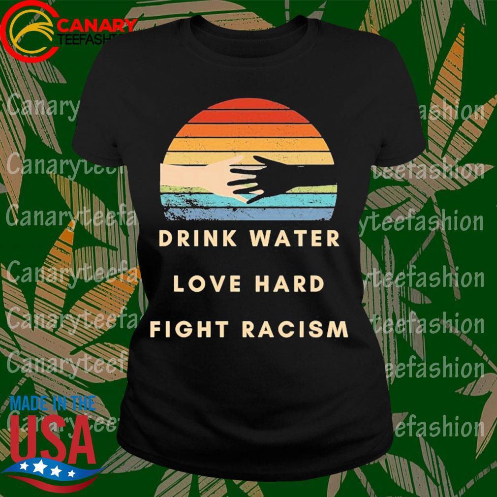 Drink water love hard fight racism retro s LadyTee