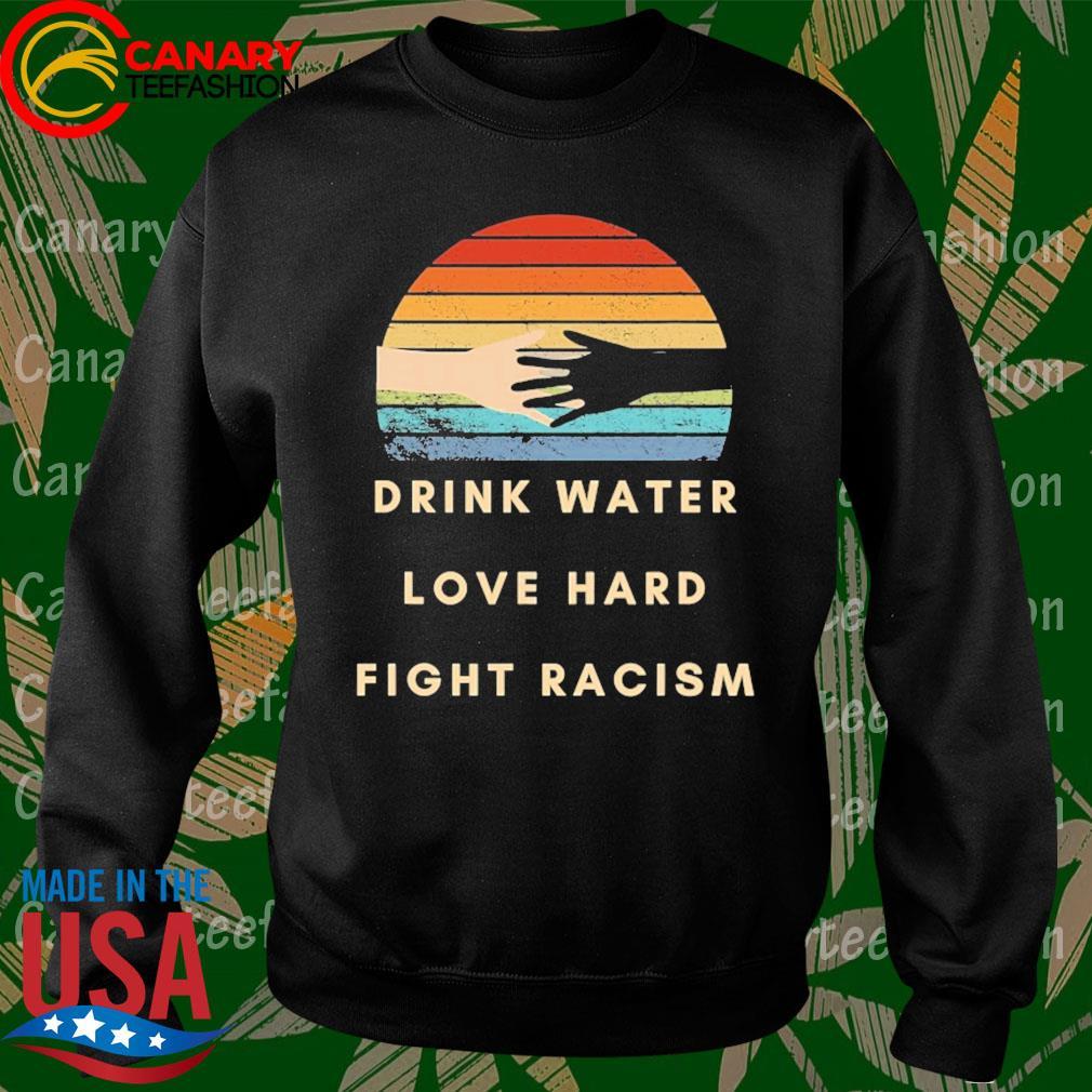 Drink water love hard fight racism retro s Sweatshirt
