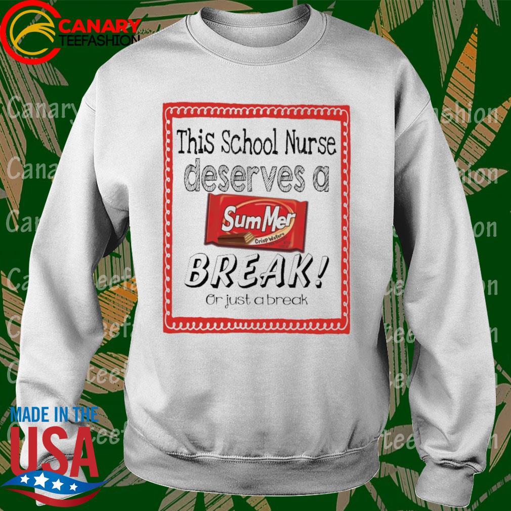This School Nurse Deserves a Summer Break or just a break s Sweatshirt