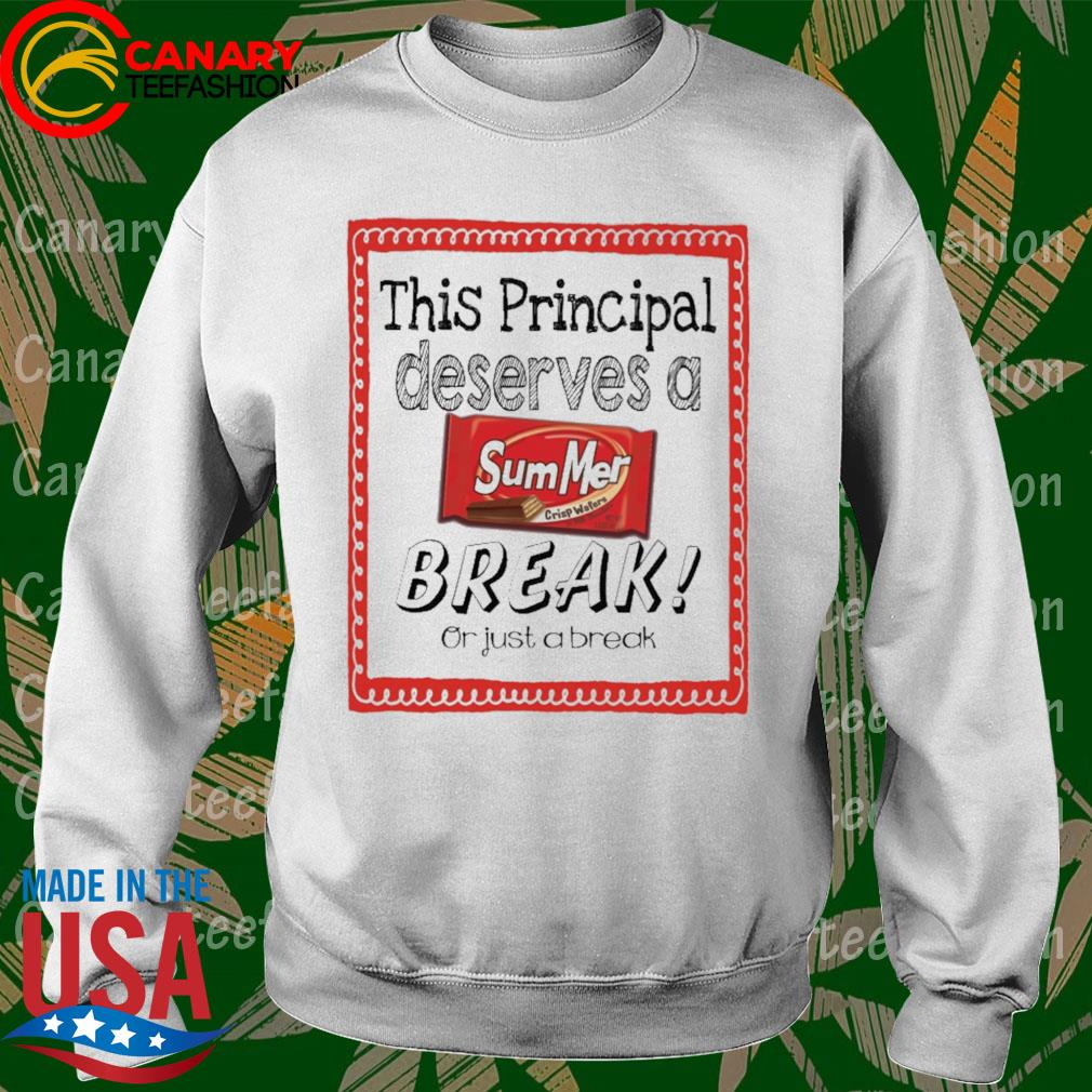 This School Principal Deserves a Summer Break or just a break s Sweatshirt
