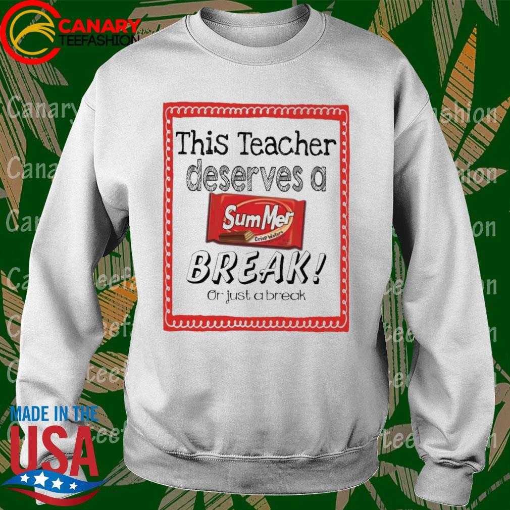 This Teacher Deserves a Summer Break or just a break s Sweatshirt