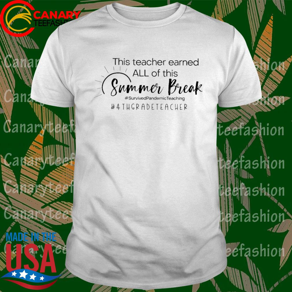 This Teacher earned all of this Summer Break #Survived Pandemic Teaching #4th Grade Teacher shirt