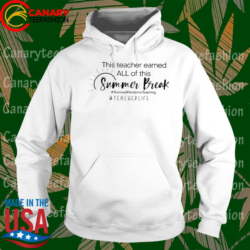 This Teacher earned all of this Summer Break #Survived Pandemic Teaching #Teacher Life s hoodie