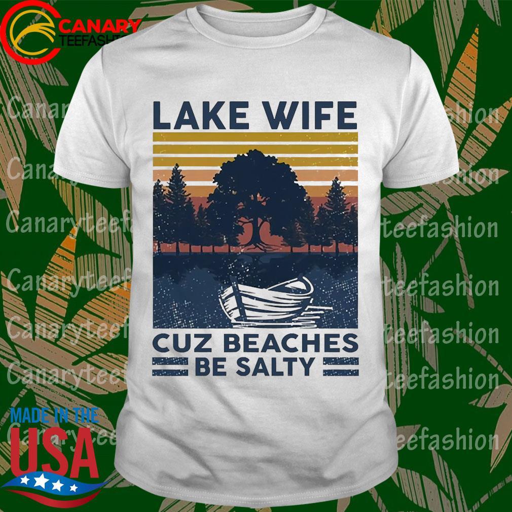 Lake life cuz beaches be salty vintage shirt