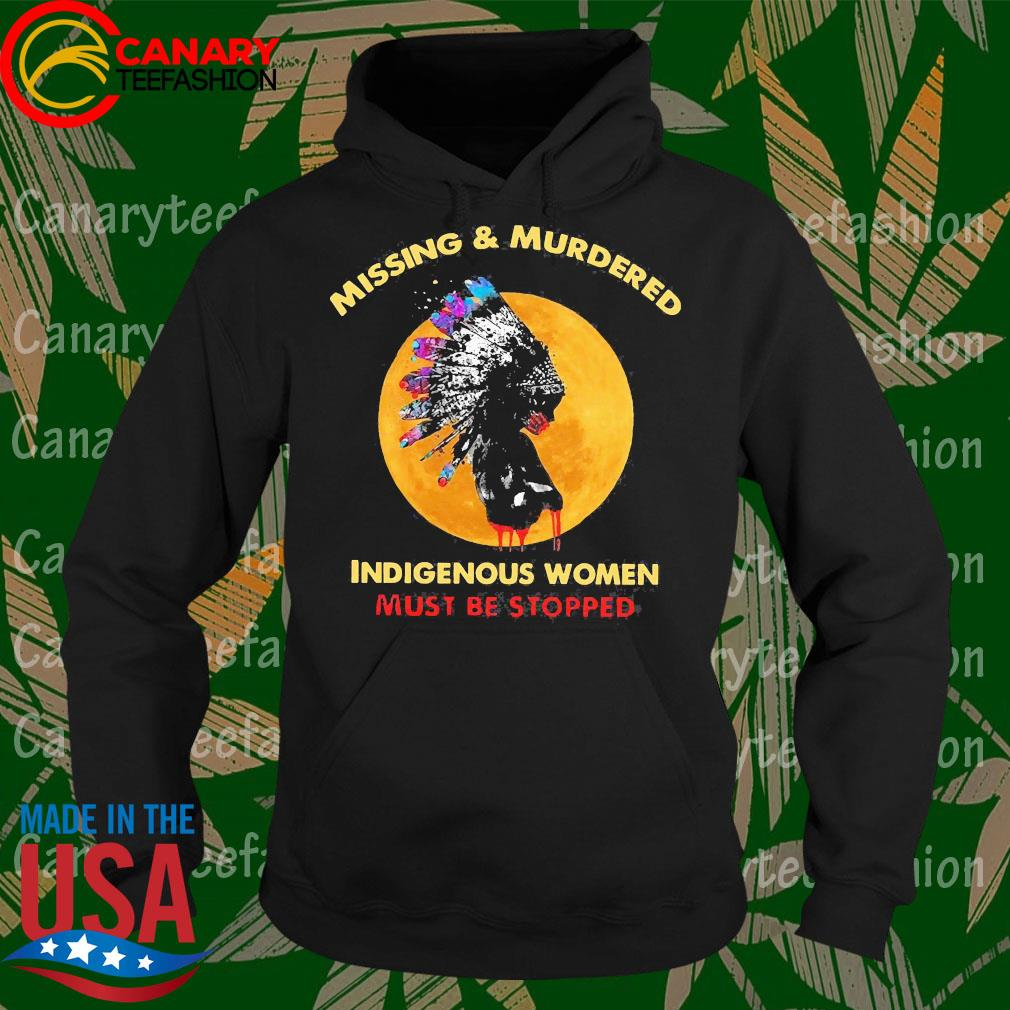 Native Missing and Murdered indigenous women must be stopped s Hoodie