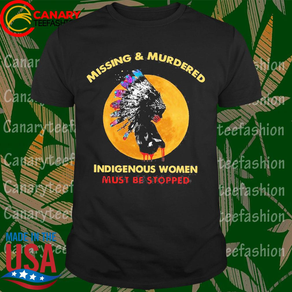 Native Missing and Murdered indigenous women must be stopped shirt