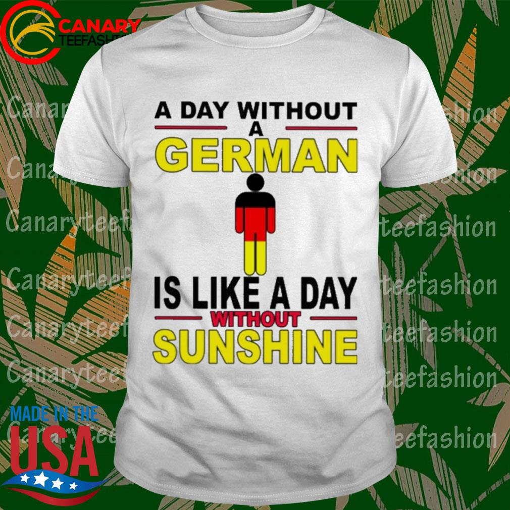 A day without a German is like a day without Sunshine shirt