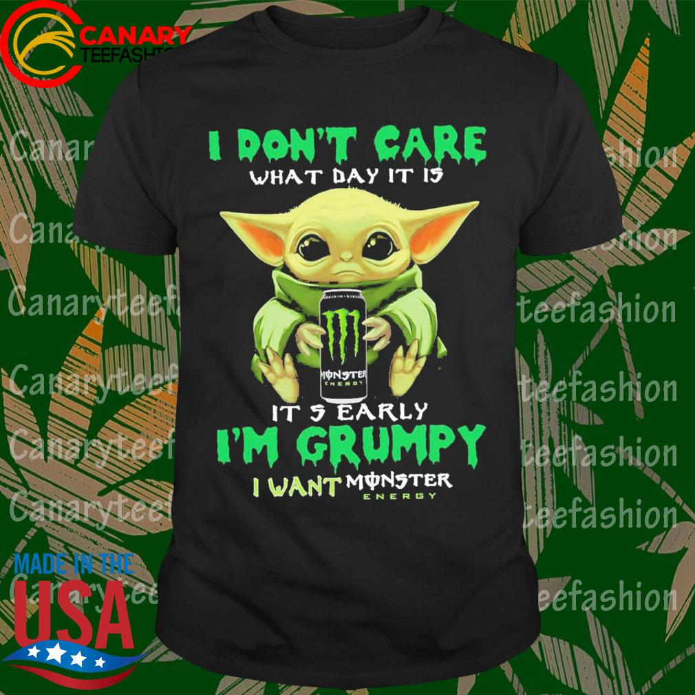 Baby Yoda hug I don't care what day it is it 5 Early I'm Grumpy I want Monster shirt