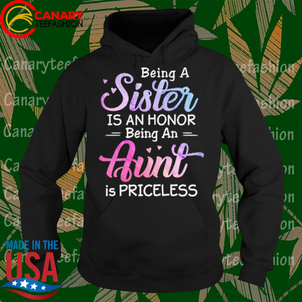 Being a Sister is an honor being an Aunt is priceless s Hoodie