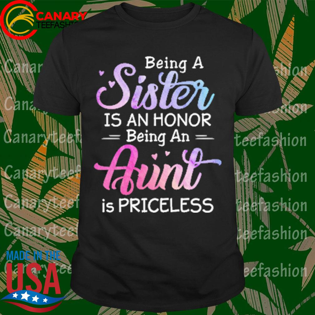 Being a Sister is an honor being an Aunt is priceless shirt