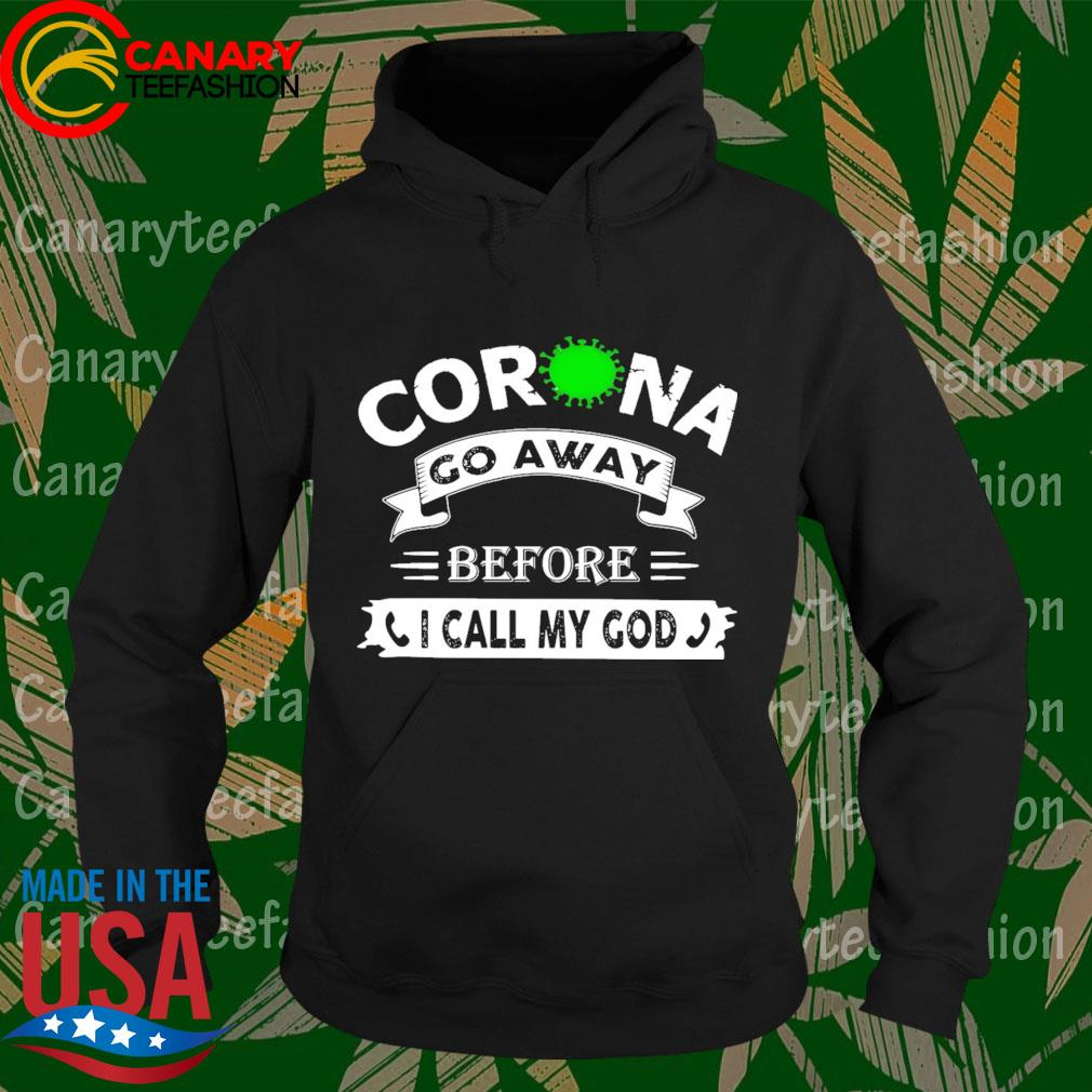 Corona go away Before I call My god s Hoodie