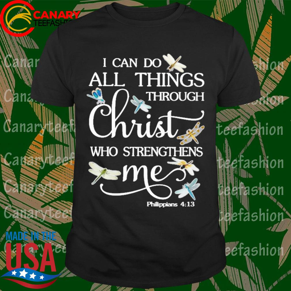 Dragonfly I can do all things through Christ who strengthens Me shirt
