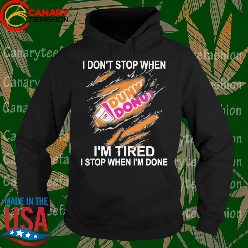 Dunkin Donuts I don't stop when I'm Tired I stop when I'm done s Hoodie