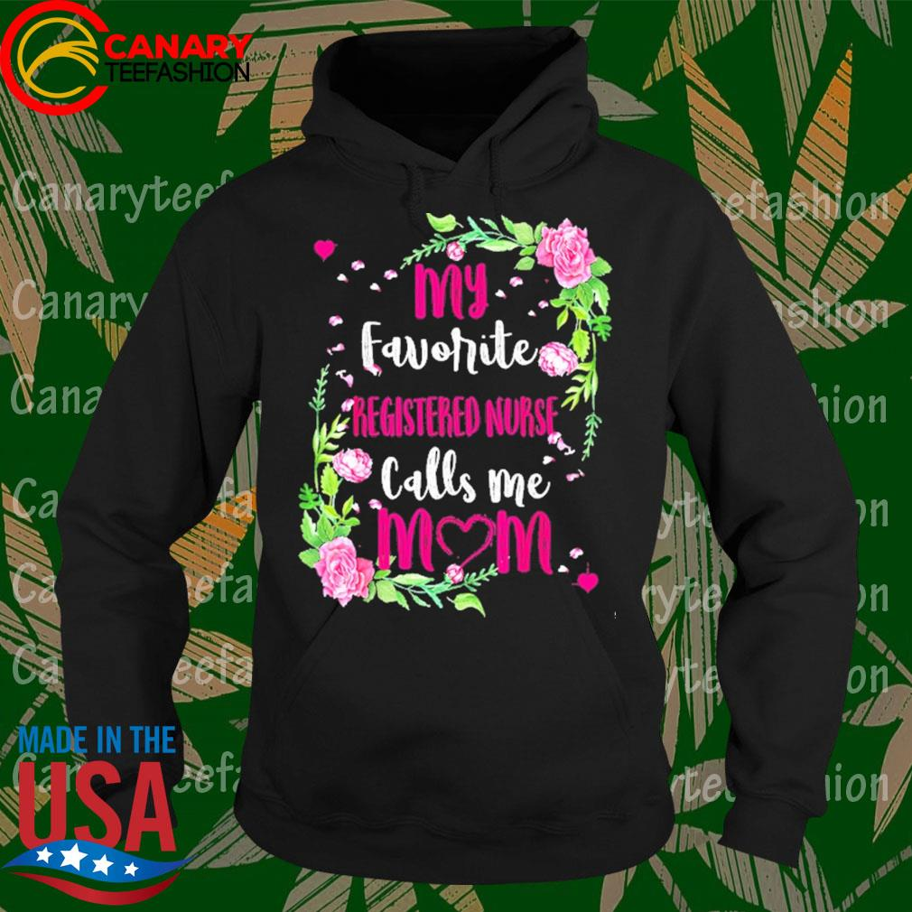 Flower My Favorite registered nurse Calls me Mom s Hoodie