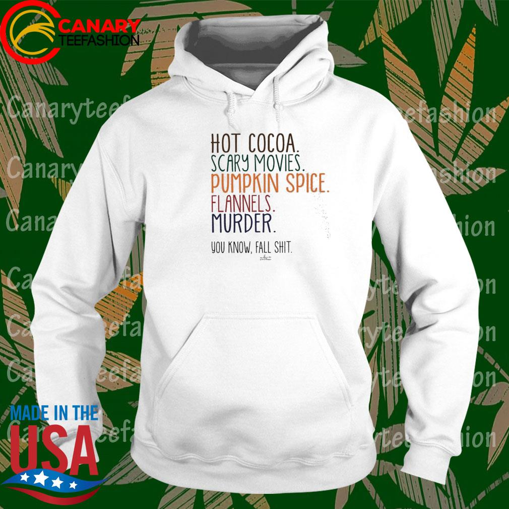 Hot Cocoa scary movies Pumpkin spice Flannels Murder You know Fall shit s hoodie