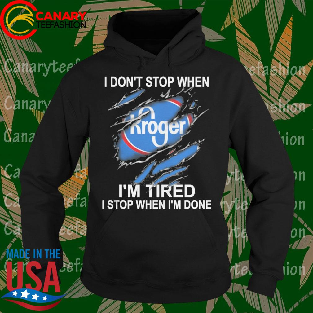 Kroger I don't stop when I'm Tired I stop when I'm done s Hoodie