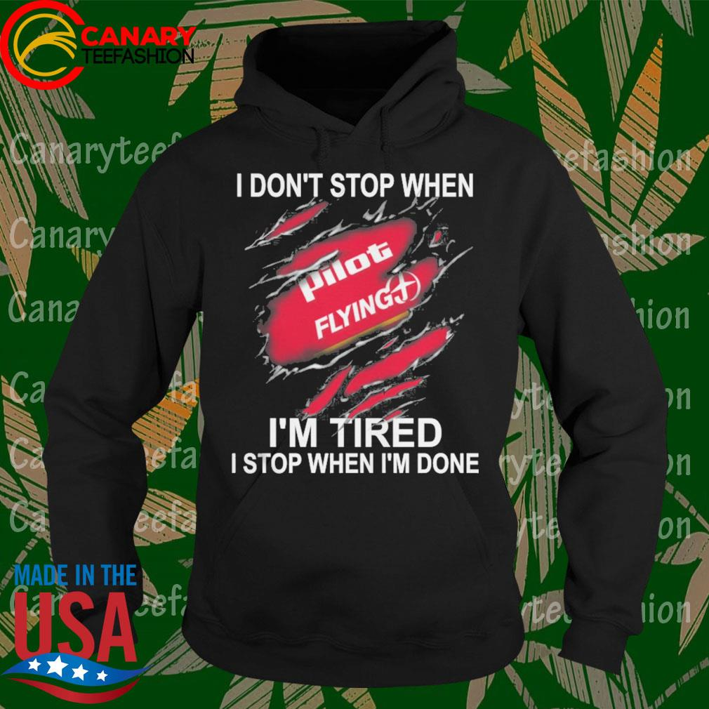 Pilot Flying I don't stop when I'm Tired I stop when I'm done s Hoodie