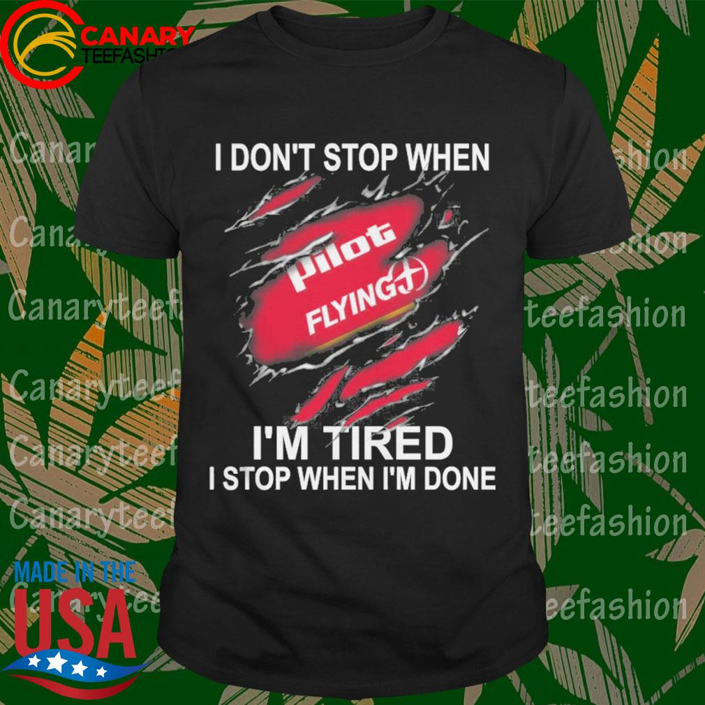 Pilot Flying I don't stop when I'm Tired I stop when I'm done shirt