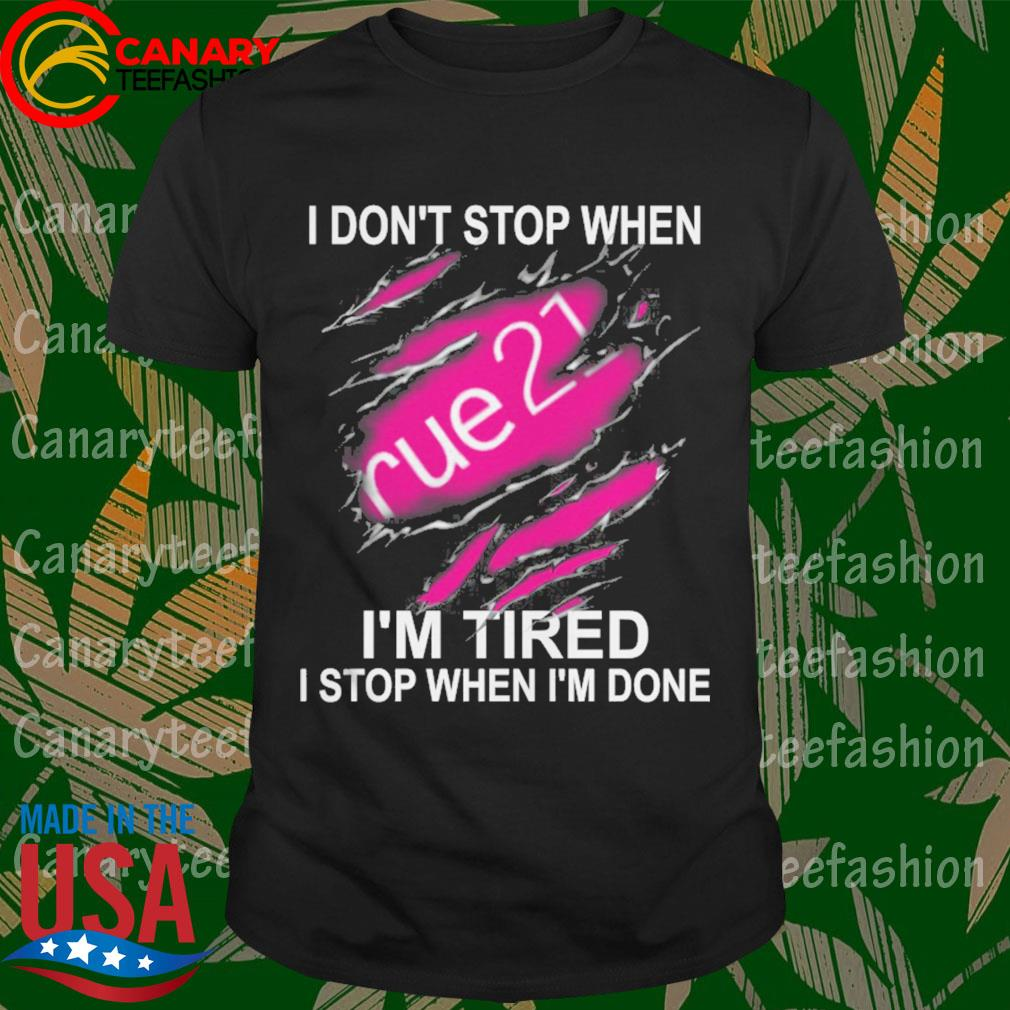 Rue 21 I don't stop when I'm Tired I stop when I'm done shirt