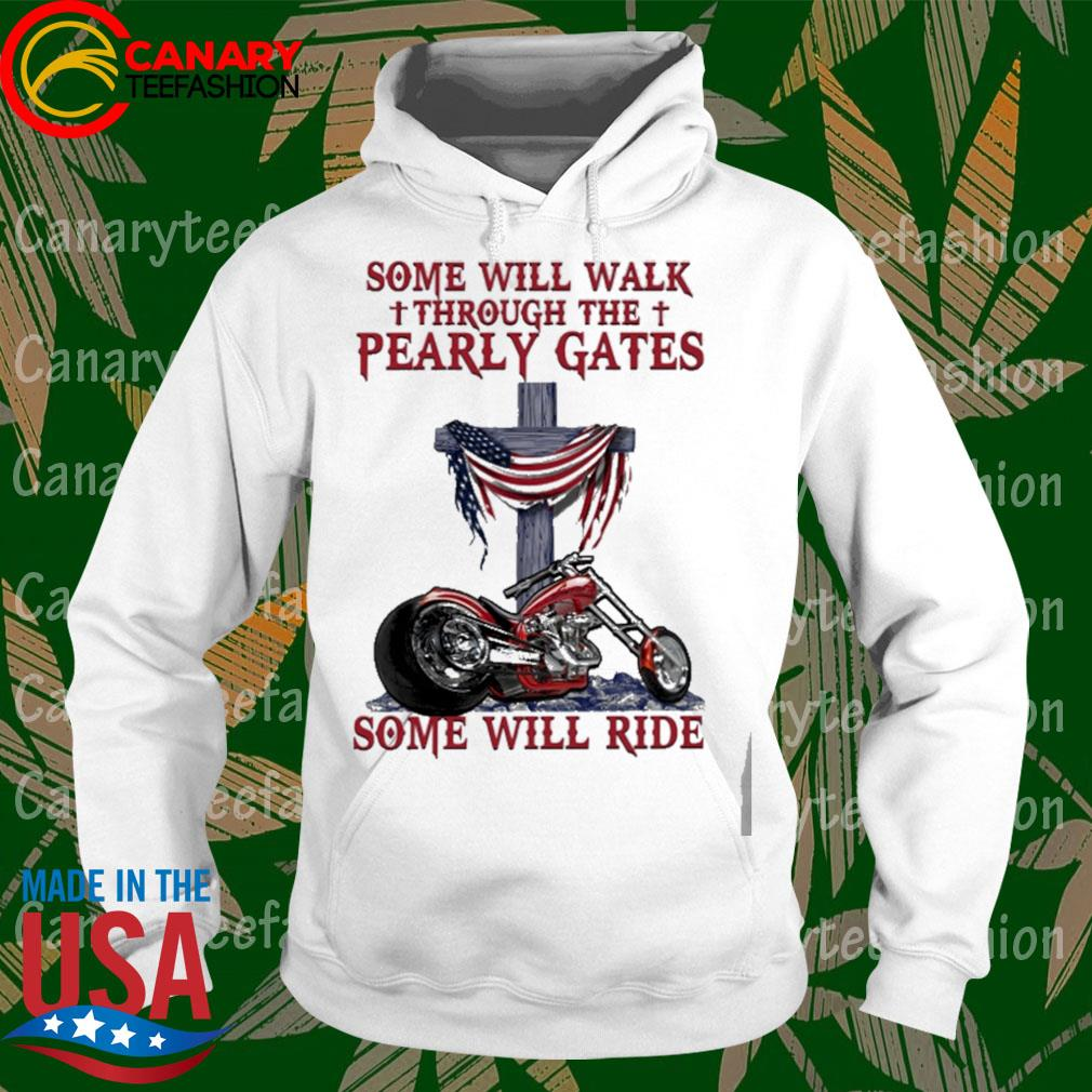 Some will walk through the Pearly Gates Some will ride American Flag s hoodie