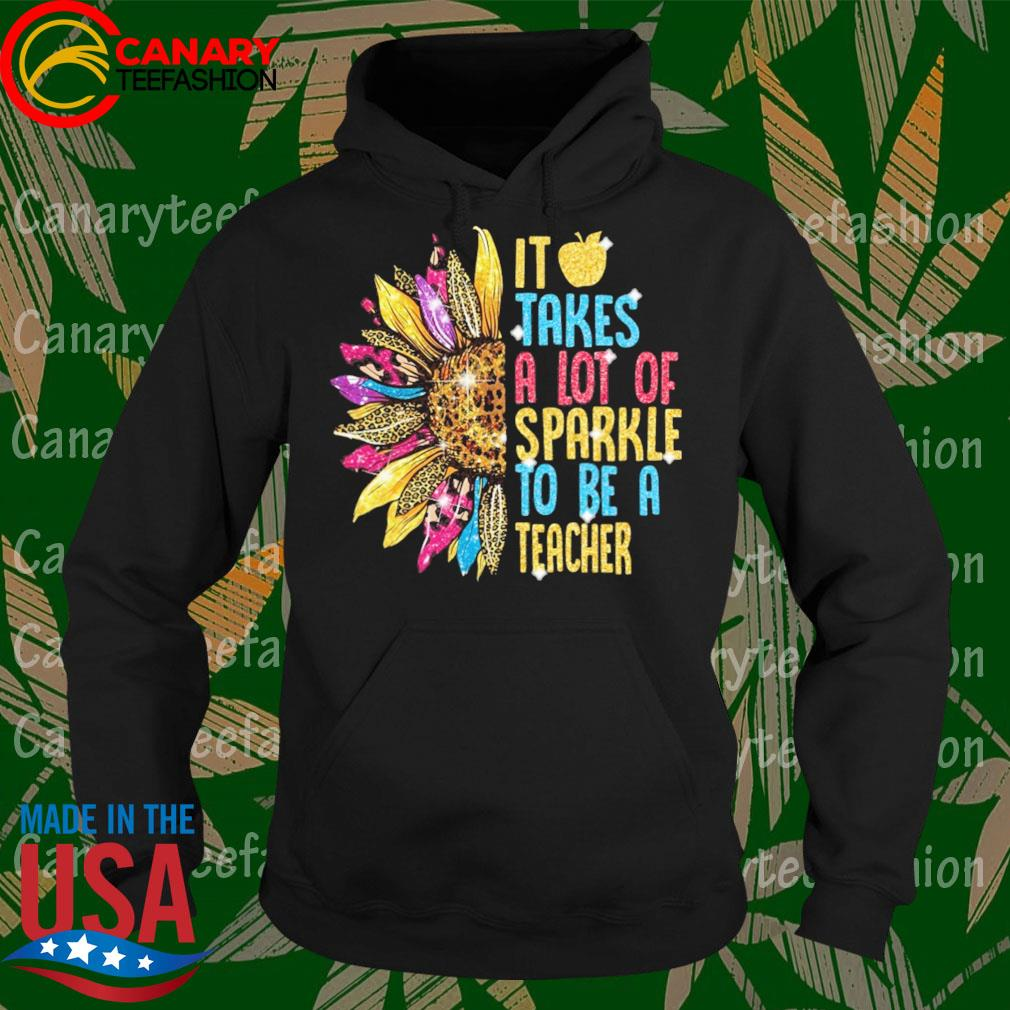 Sunflower It Apple takes a lot of Sparkle to be a Teacher s Hoodie