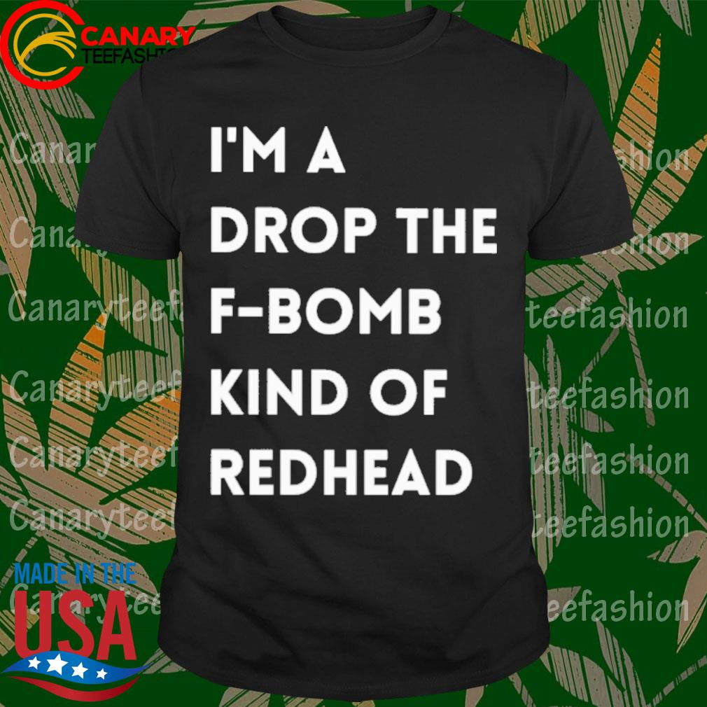 Untitled-1I'm a drop the F-Bomb Kind of Redhead shirt