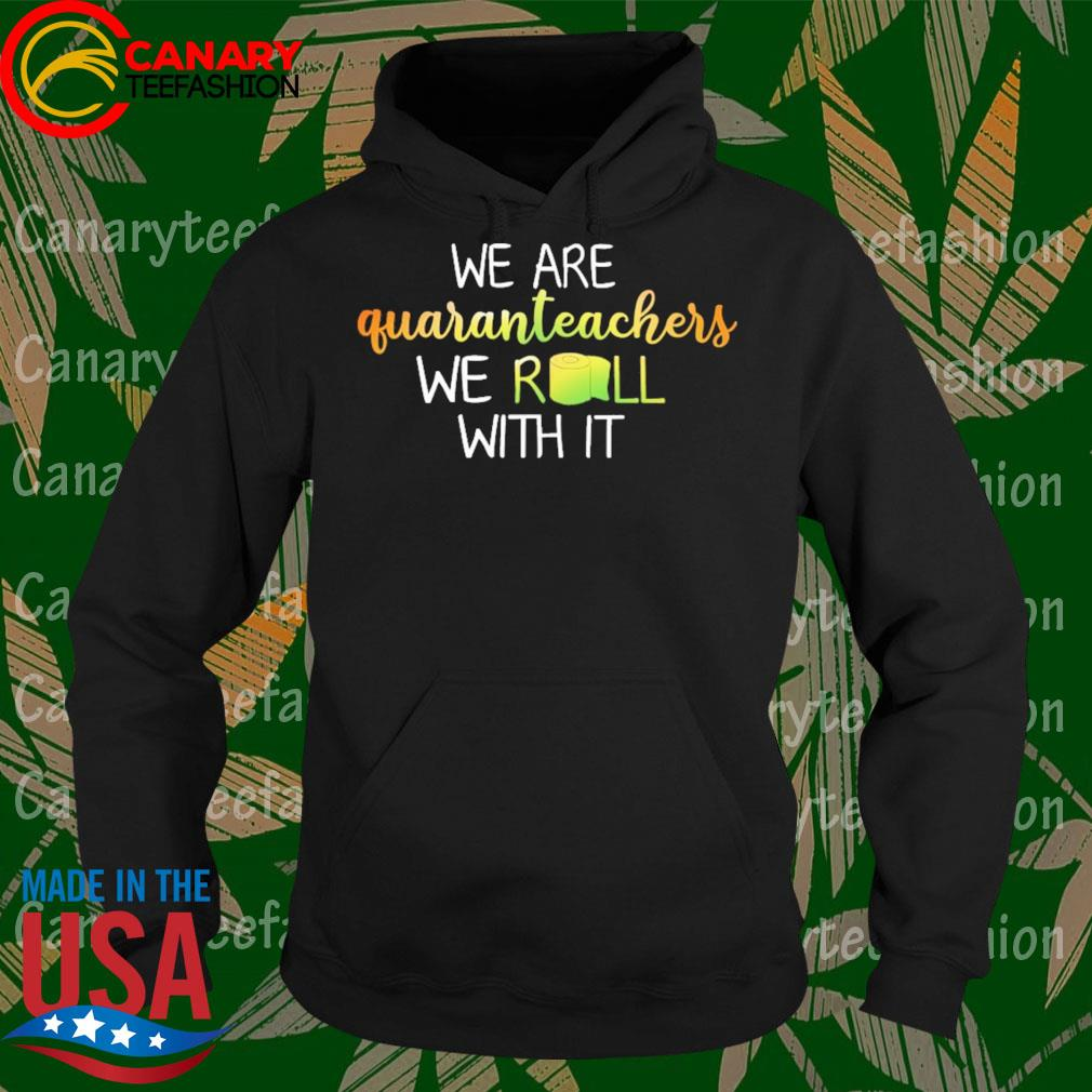 We are quaranteacher we Roll with it s Hoodie