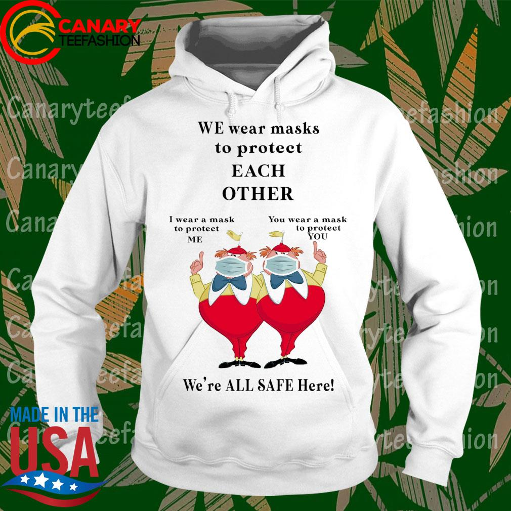 We wear masks to protect Each Other We're all Safe here s hoodie