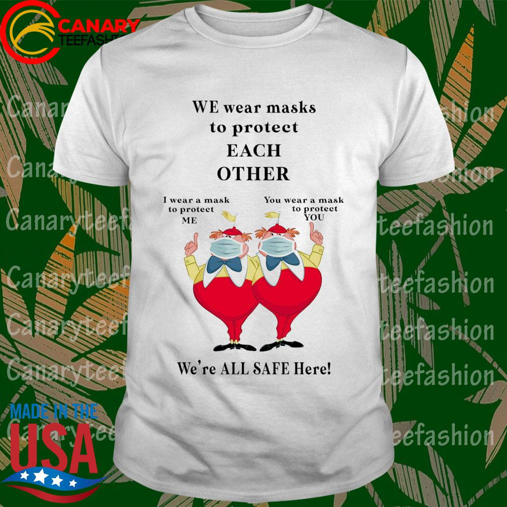 We wear masks to protect Each Other We're all Safe here shirt
