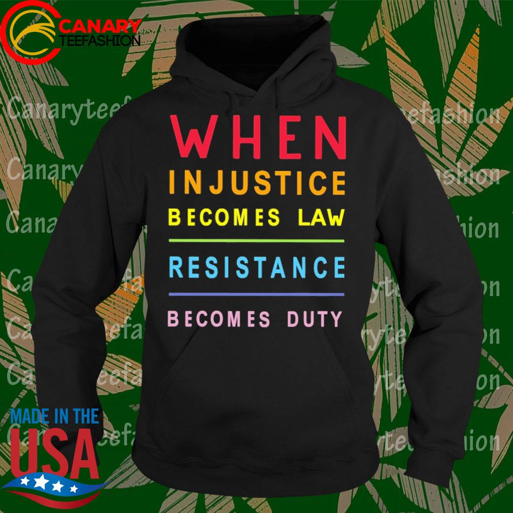 When in Justice becomes Law Resistance becomes duty s Hoodie