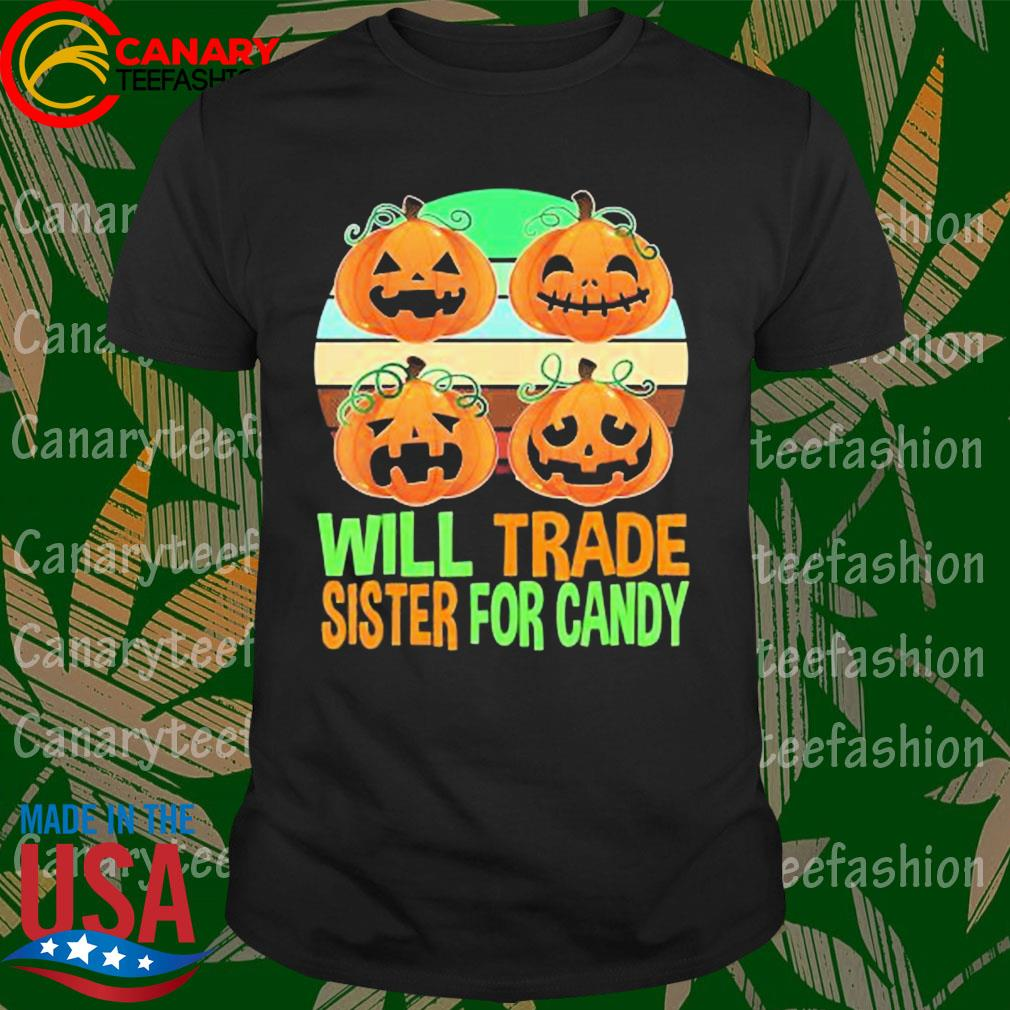 Will trade sister for Candy Pumpkin Halloween vintage shirt