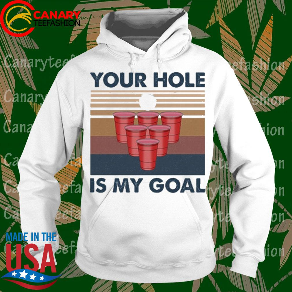 Your hole is My Goal vintage s hoodie