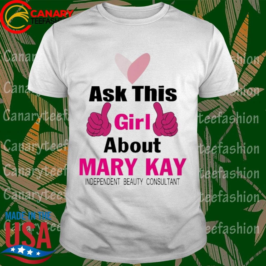 Ask this Girl about mary Kay independent beauty consultant heart shirt