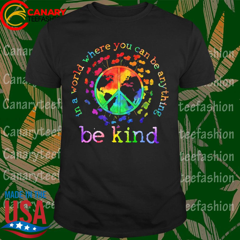 Autism Hippie In a world where You can be anything be kind shirt
