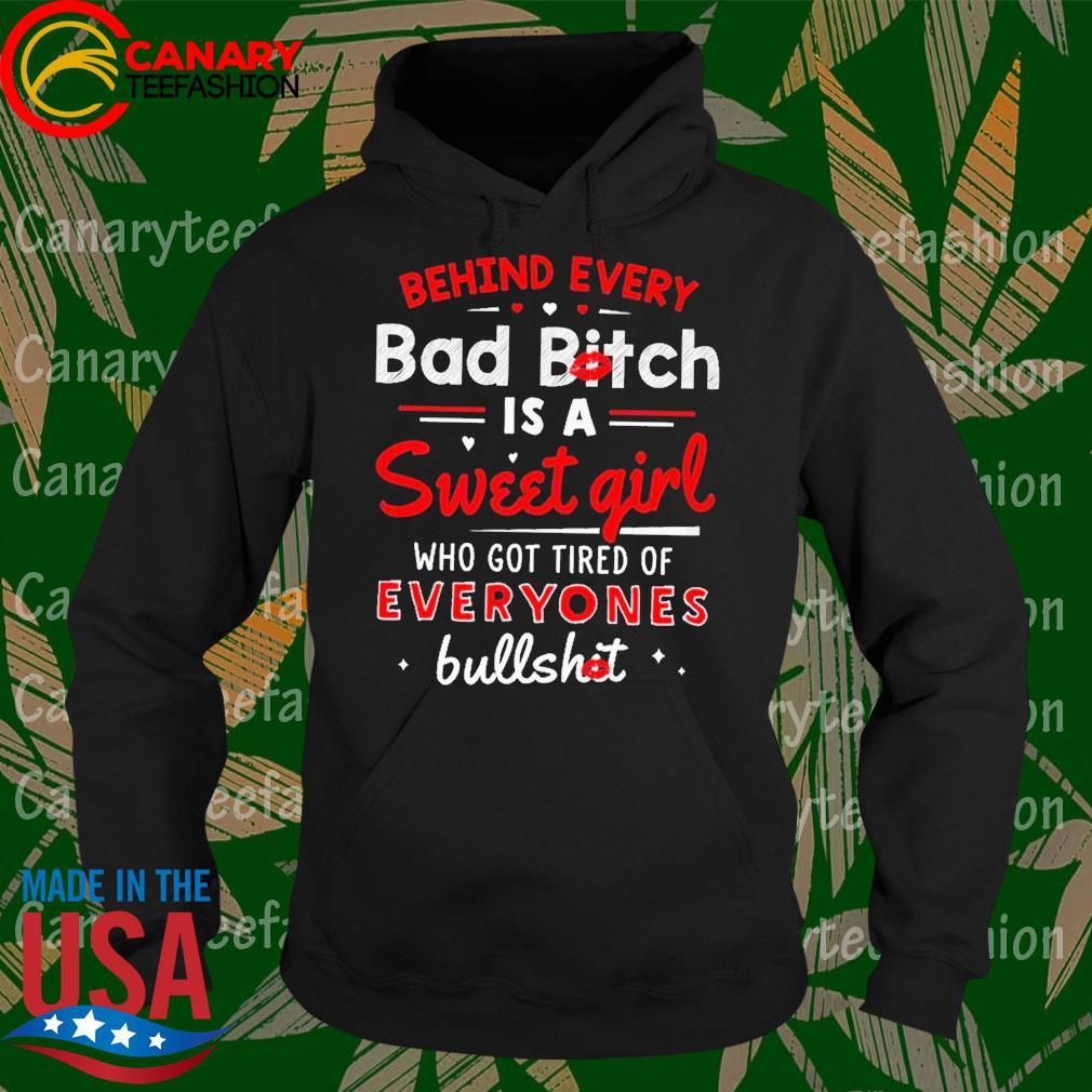 Behind every bad Bitch is a Sweet Girl who got tired of Everyones bullshit s Hoodie