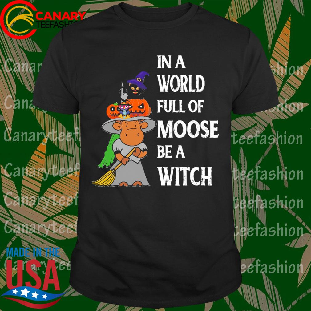 Cat Pumpkin In a world full of moose be a Witch Halloween shirt