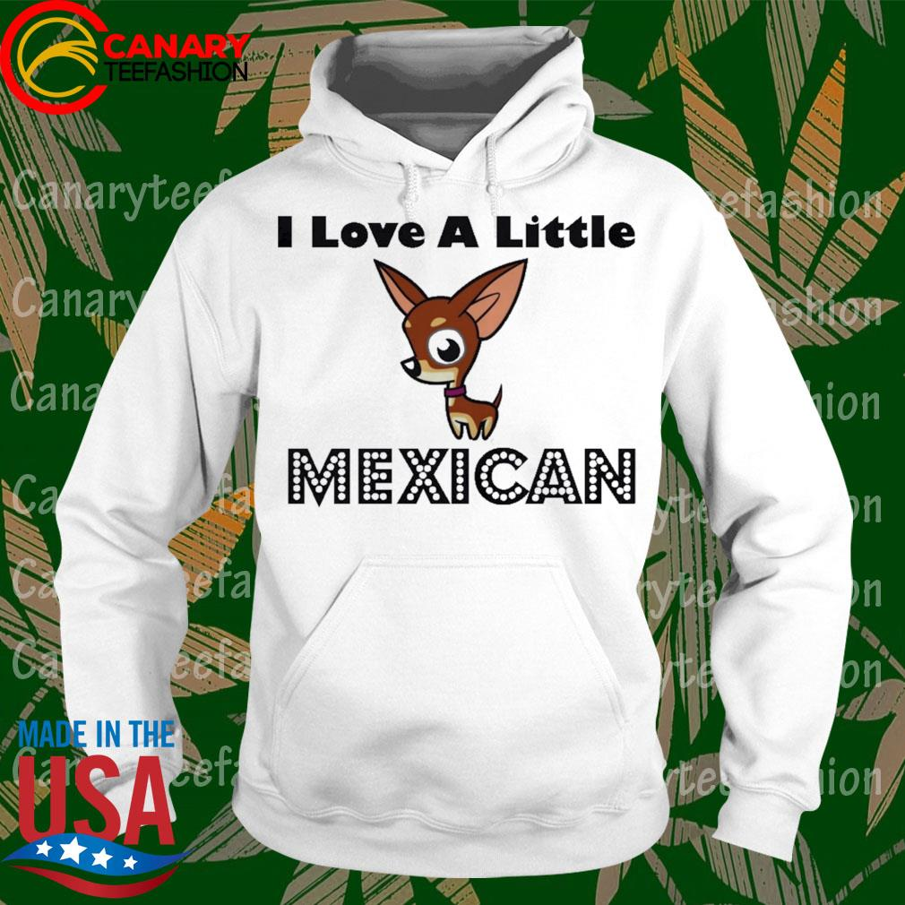 Chihuahua I love a little Mexican s hoodie