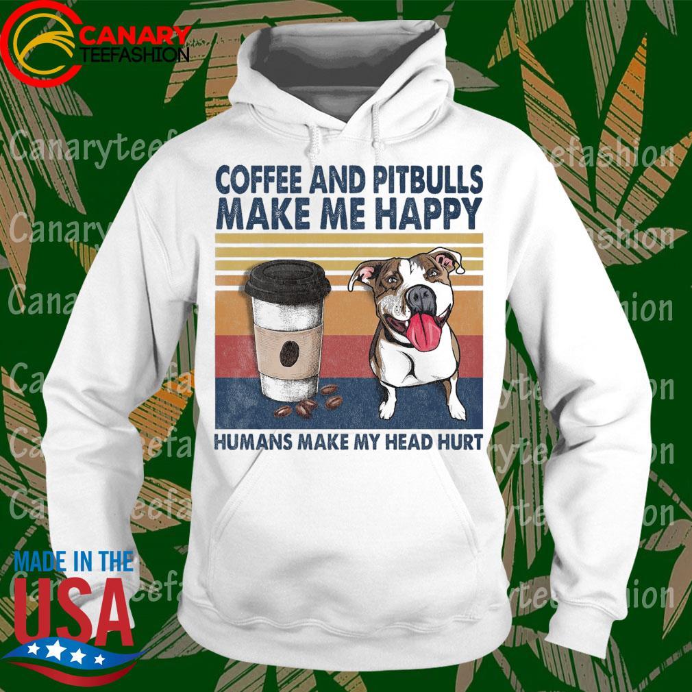Coffee and Pit Bulls make me happy humans make my head hurt vintage s hoodie
