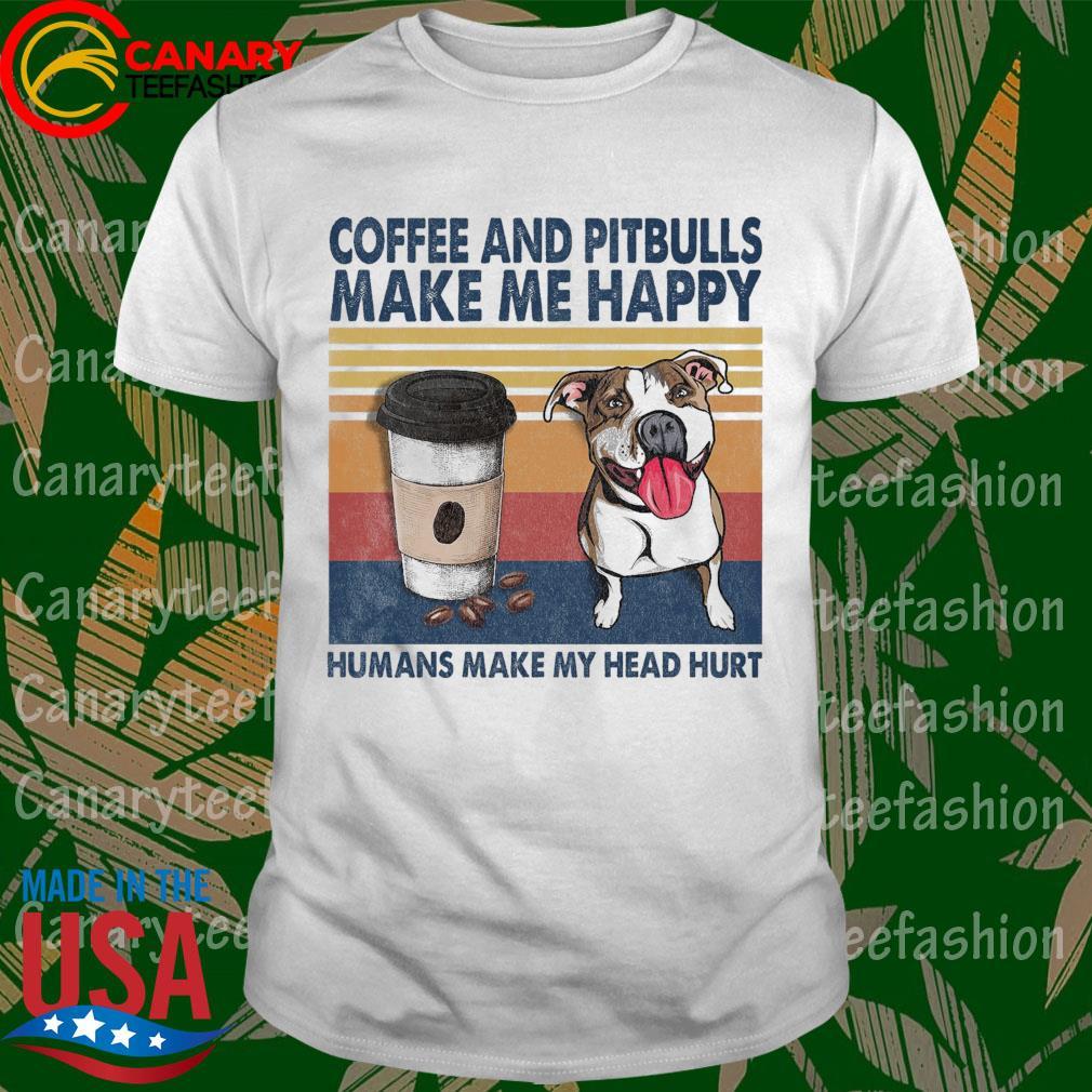 Coffee and Pit Bulls make me happy humans make my head hurt vintage shirt